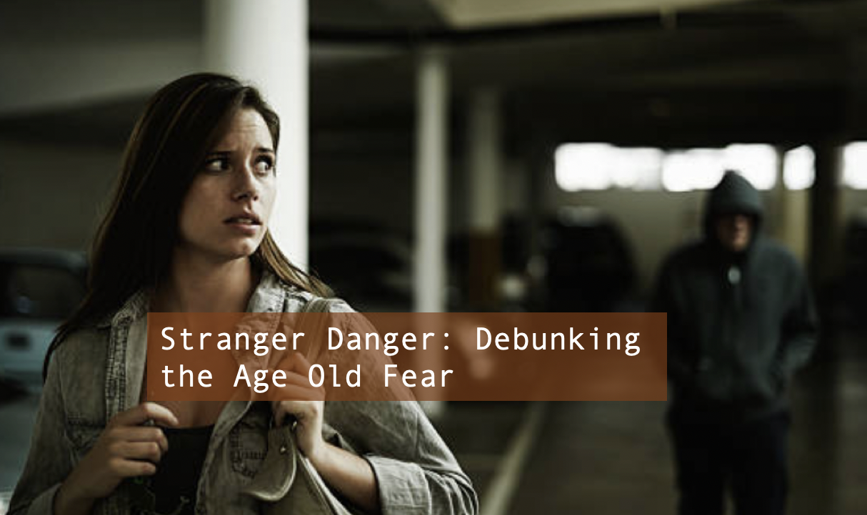 Stranger Danger: Debunking the Age Old Fear